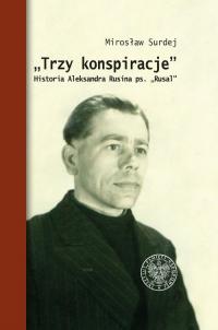 Trzy konspiracje Historia Aleksandra Rusina ps. Rusal - Mirosław Surdej   mała okładka