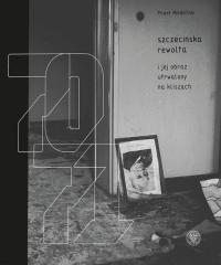 Szczecińska rewolta Grudzień 1970-1971 - Paweł Miedziński   mała okładka