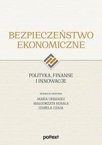 Bezpieczeństwo ekonomiczne Polityka finanse i innowacje - zbiorowa Praca   mała okładka