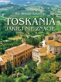 Toskania jakiej nie znacie Przewodnik artystyczny - Witold Kawecki | mała okładka