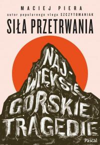 Siła przetrwania Największe górskie tragedie - Maciej Piera   mała okładka