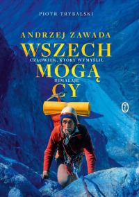 Wszechmogący Andrzej Zawada. Człowiek, który wymyślił Himalaje. - Piotr Trybalski   mała okładka