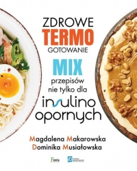 Zdrowe termogotowanie Mix przepisów nie tylko dla insulinoopornych - Makarowska Magdalena, Musiałowska Dominika | mała okładka