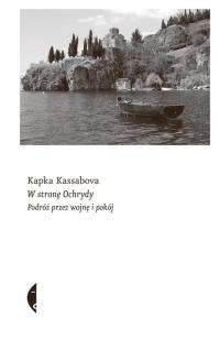 W stronę Ochrydy Podróż przez wojnę i pokój - Kapka Kassabova   mała okładka