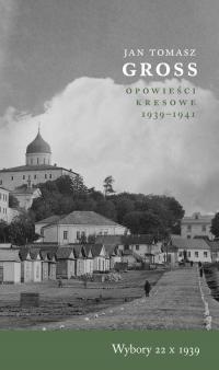 Wybory 22 X 1939 Opowieści Kresowe 1939-1941 - Gross Jan Tomasz   mała okładka