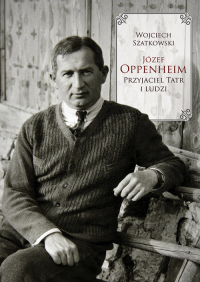 Józef Oppenheim Przyjaciel Tatr i ludzi - Wojciech Szatkowski | mała okładka