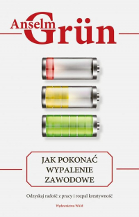 Jak pokonać wypalenie zawodowe Odzyskaj radość z pracy i rozpal kreatywność - Anselm Grün   mała okładka