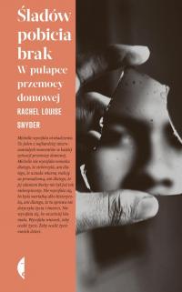 Śladów pobicia brak W pułapce przemocy domowej - Snyder Rachel Louise | mała okładka