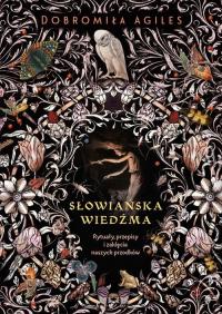 Słowiańska wiedźma Rytuały, przepisy i zaklęcia naszych przodków - Dobromiła Agiles | mała okładka