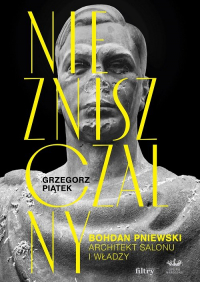 Niezniszczalny. Bohdan Pniewski. Architekt salonu i władzy - Grzegorz Piątek   mała okładka