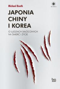 Japonia Chiny i Korea O ludziach skłóconych na śmierć i życie - Michael Booth   mała okładka