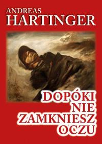 Dopóki nie zamkniesz oczu Wspomnienia strzelca karabinu maszynowego z frontu wschodniego 1943-1945 - Andreas Hartinger | mała okładka