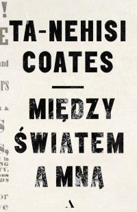 Między światem a mną - Ta-Nehisi Coates | mała okładka