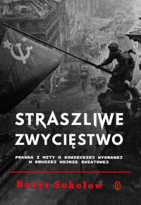 Straszliwe zwycięstwo Prawda i mity o sowieckiej wygranej w drugiej wojnie światowej - Borys Sokołow | mała okładka