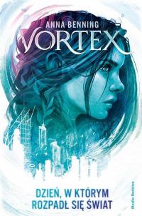 Vortex Dzień w którym rozpadł się świat - Anna Benning   mała okładka