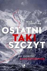 Ostatni taki szczyt Jak zdobyto Kanczendzongę - Mick Conefrey | mała okładka