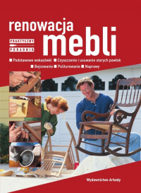 Renowacja mebli Podstawowe wskazówki Czyszczenie usuwanie starych powłok. Bejcowanie. Politurowanie. Naprawy - Michele Gambii | mała okładka