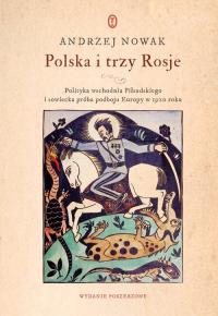 Polska i trzy Rosje Polityka wschodnia Piłsudskiego i sowiecka próba podboju Europy w 1920 roku - Andrzej Nowak   mała okładka