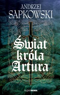 Świat króla Artura - Andrzej Sapkowski | mała okładka