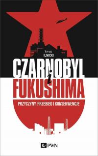 Czarnobyl i Fukushima Przyczyny, przebieg i konsekwencje - Tomasz Ilnicki | mała okładka