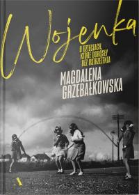 Wojenka O dzieciach, które dorosły bez ostrzeżenia - Magdalena Grzebałkowska   mała okładka
