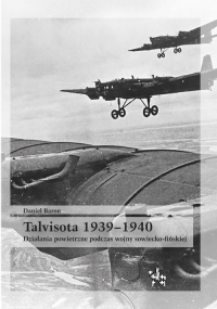 Talvisota 1939-1940 Działania powietrzne podczas wojny sowiecko-fińskiej - Daniel Baron | mała okładka