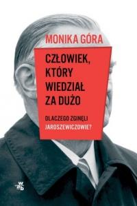 Człowiek, który wiedział za dużo. Dlaczego zginęli Jaroszewiczowie  - Monika Góra | mała okładka