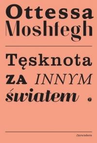 Tęsknota za innym światem  - Ottessa Moshfegh   mała okładka