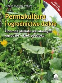 Permakultura i ogrodnictwo dzikie Ochrona klimatu we własnym ogrodzie - krok po kroku - Peham Johann i Sanda   mała okładka