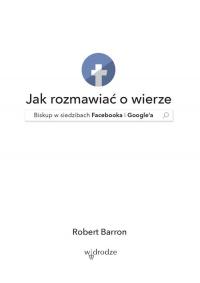 Jak rozmawiać o wierze Biskup w siedzibach Facebooka i Google'a - Robert Barron | mała okładka
