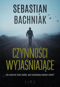 Czynności wyjaśniające - Sebastian Bachniak   mała okładka