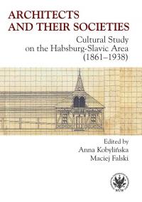 Architects and their Societies. Cultural Study on the Habsburg-Slavic Area (1861-1938) - Kobylińska Anna, Falski Maciej   mała okładka