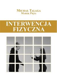 Interwencja fizyczna Podręcznik dla pracowników placówek opiekuńczo-wychowawczych, resocjalizacyjnych i nie tylko - Talaga Michał, Pięta Marek | mała okładka