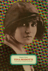Tina Modotti Fotografka i rewolucjonistka - Margaret Hooks | mała okładka