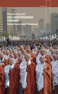 Kraj niespokojnego poranka Pamięć i bunt w Korei Południowej - Roman Husarski   mała okładka