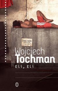 Eli, Eli - Wojciech Tochman   mała okładka