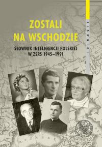 Zostali na Wschodzie Słownik inteligencji polskiej w ZSRS 1945–1991 -    mała okładka