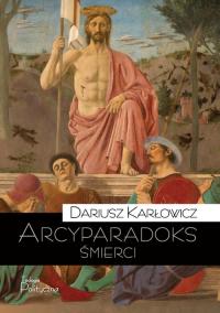Arcyparadoks śmierci - Dariusz Karłowicz | mała okładka