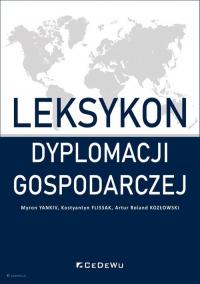 Leksykon dyplomacji gospodarczej - Myron Yankiv, Kostyantyn Flissak, Artur Roland Kozłowski   mała okładka