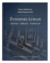Żydowski Lublin Źródła - obrazy - narracje - Kubiszyn Marta, Kopciowski Adam   mała okładka