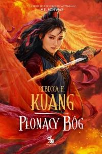 Płonący bóg. Trylogia Wojen Makowych. Księga 3  - Rebecca F. Kuang   mała okładka