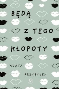 Będą z tego kłopoty - Agata Przybyłek | mała okładka