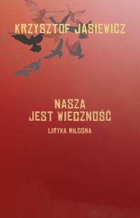 Nasza jest wieczność Liryka miłosna - Krzysztof Jasiewicz   mała okładka