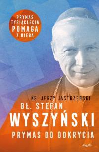 Bł. Stefan Wyszyński Prymas do odkrycia - Jerzy Jastrzębski   mała okładka