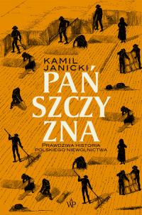 Pańszczyzna. Prawdziwa historia polskiego niewolnictwa - Kamil Janicki | mała okładka