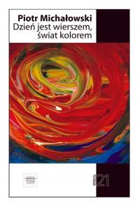Dzień jest wierszem świat kolorem - Piotr Michałowski | mała okładka
