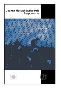 Bezpowrotne - Joanna Matlachowska-Pala | mała okładka