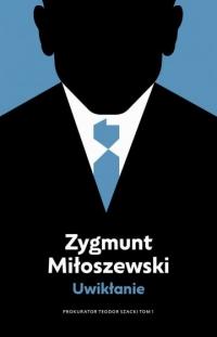 Uwikłanie. Cykl Teodor Szacki. Tom 1  - Zygmunt Miłoszewski   mała okładka