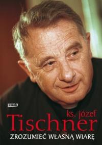 Zrozumieć własną wiarę - ks. Józef Tischner  | mała okładka