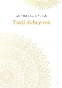 Twój dobry rok - Agnieszka Maciąg | mała okładka